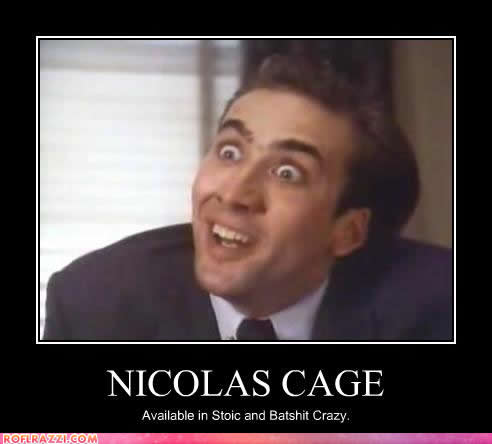 Demotivational poster, Nicolas Cage, stoic, batshit crazy